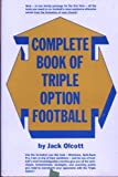 Complete Book of Triple Option Football, Jack Olcott, 0131580892