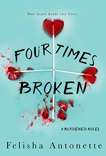 Four Times Broken: A Burdened Novel Book 1 by [Antonette, Felisha]