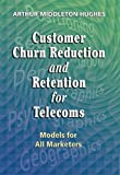 Customer Churn Reduction and Retention for Telecoms, Arthur Middleton Hughes and Arthur Hughes, 1933199083