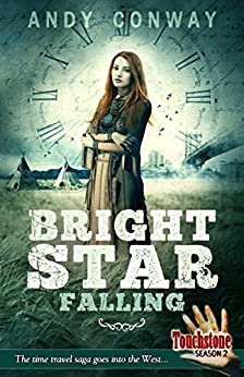Bright Star Falling: The time travel saga goes into the West... (Touchstone Season 2) by [Conway, Andy]