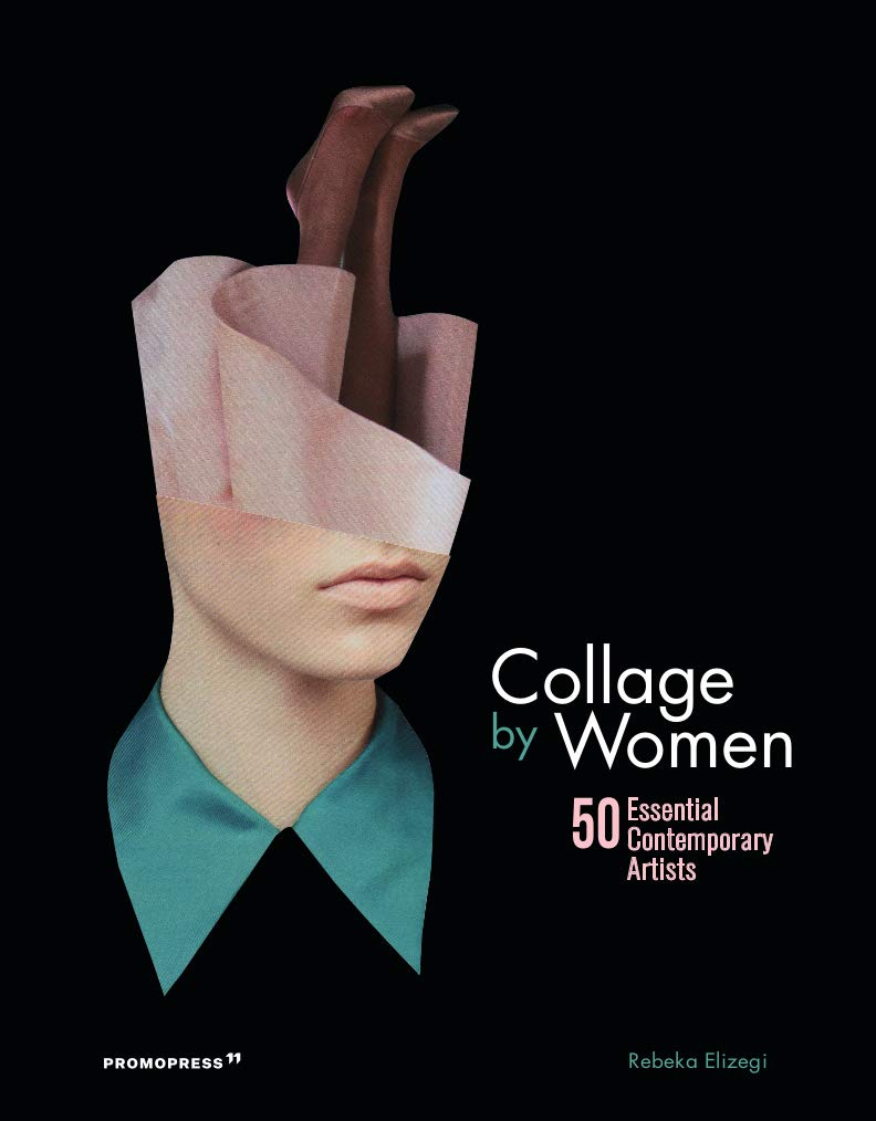 Collage By Women  50 Essential Contemporary Artists  Promopress