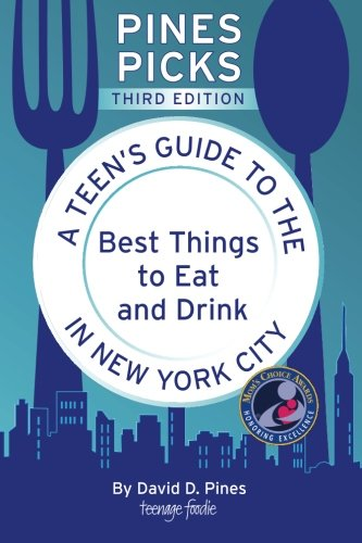 Pines PIcks: A Teen?s Guide to the Best Things to Eat and Drink in New York City (3rd Edition) (Best Things To Eat In New York)