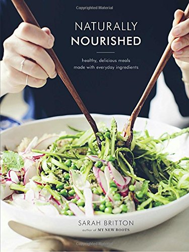 Naturally Nourished Cookbook: Healthy, Delicious Meals Made with Everyday Ingredients by Sarah Britton