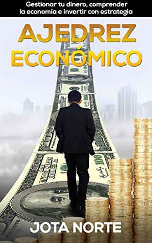 Ajedrez Económico: Gestionar tu dinero, comprender la economía e invertir con estrategia (La Evolución Síxtuple nº 4)