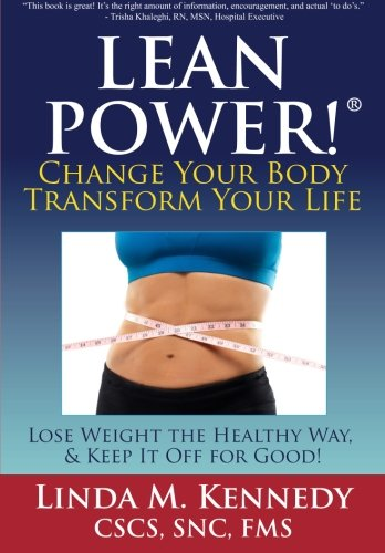LEANPower: Change Your Body, Transform Your Life: Lose Weight the Healthy Way, and Keep It Off for Good!