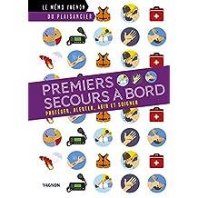 Premiers secours à bord - Protéger, alerter, agir et soigner (Le mémo Vagnon du plaisancier) (French Edition)