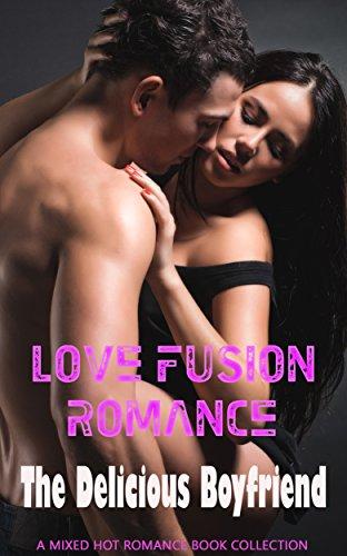 Love Fusion Romance: The Delicious Boyfriend: A Mixed Hot Romance Book Collection