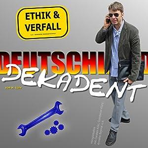 Ethik und Verfall (Deutschland dekadent 2) Hörspiel