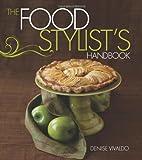 The Food Stylist's Handbook, Denise Vivaldo, 1423606035