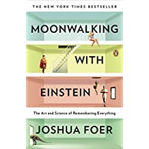 Moonwalking with Einstein: The Art and Science of Remembering Everything