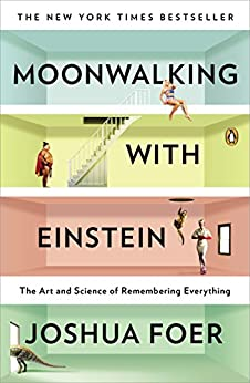 Moonwalking with Einstein: The Art and Science of Remembering Everything by [Foer, Joshua]