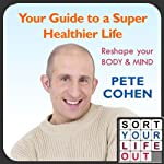 Your Guide to a Super Healthier Life | Pete Cohen