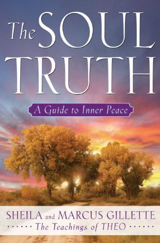 By Sheila Gillette The Soul Truth: A Guide to Inner Peace (1st First Edition) [Hardcover]