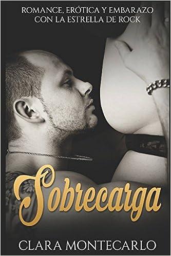 Sobrecarga: Romance, Erótica y Embarazo con la Estrella de Rock Novela Romántica y Erótica en Español: Amazon.es: Clara Montecarlo: Libros