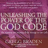 Unleashing the Power of the God Code: The Mystery and Meaning of the Message in Our Cells