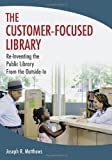 The Customer-Focused Library, Joseph R. Matthews, 1591588758
