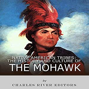 Native American Tribes: The History and Culture of the Mohawk Audiobook
