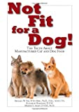 Not Fit for a Dog!, Michael W. Fox and Elizabeth Hodgkins, 1610351495