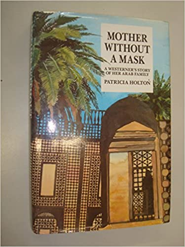 Mother without a mask a westerners story of her arab family mother without a mask a westerners story of her arab family patricia holton 9781873544259 amazon books fandeluxe Images