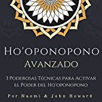 Ho'oponopono Avanzado [Advanced Ho'oponopono]: 3 Poderosas Técnicas para Activar el Poder del Ho'oponopono [3 Powerful Techniques to Activate the Power of Ho'oponopono] | John Howard,Naomi Howard