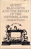 Queen Elizabeth and the Revolt of the Netherlands, Charles Wilson, 0520017447