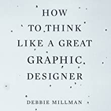 How to Think Like a Great Graphic Designer Audiobook by Debbie Millman Narrated by Nicole Vilencia