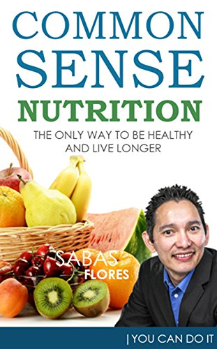 Common Sense: Nutrition: The only way to be healthy and live longer