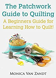 The Patchwork Guide to Quilting: A Beginners Guide for Learning How to Quilt (Craft Instructables Book 2) (English Edition)