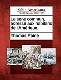 Le Sens Commun, Adressé Aux Habitans de L'Amérique, Thomas Paine, 1275724787