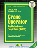 Crane Operator (Any Motive Power Except Steam)(Passbooks) (Career Examination Series)
