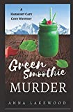 Green Smoothie Murder (Harmony Cafe Cozy Mystery) by  Anna Lakewood in stock, buy online here