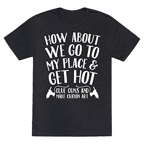 How About We Go to My Place and Get Hot... Glue Guns and Make Crayon Art Heathered Black Large Mens/Unisex Fitted Triblend Tee by LookHUMAN