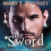 The Sword: Saga of the Spheres   Mary E. Twomey