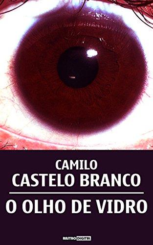 O OLHO DE VIDRO - CAMILO CASTELO BRANCO (COM NOTAS)(BIOGRAFIA)(ILUSTRADO)