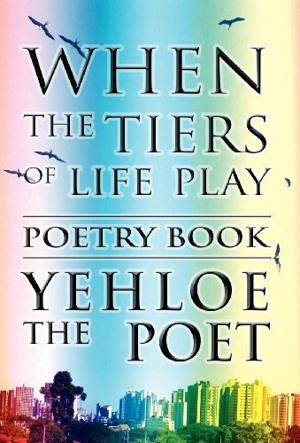 Book: When the Tiers of Life Play - Poetry Book by Yehloe The Poet