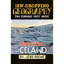 Jaw-Dropping Geography: Fun Learning Facts About INTERESTING ICELAND: Illustrated Fun Learning For Kids