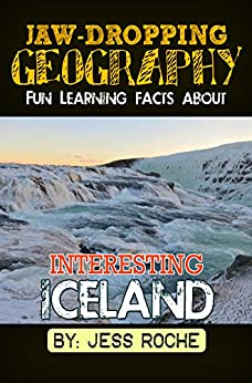 Jaw-Dropping Geography: Fun Learning Facts About INTERESTING ICELAND: Illustrated Fun Learning For Kids by [Roche, Jess]