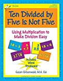 img - for Ten Divided by Five Is Not Five: Using Multiplication to Make Division Easy by Susan R. Greenwald, M.A. Ed. (2014) Paperback book / textbook / text book