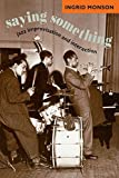 img - for Saying Something: Jazz Improvisation and Interaction (Chicago Studies in Ethnomusicology) by Ingrid Monson (1997-03-15) book / textbook / text book