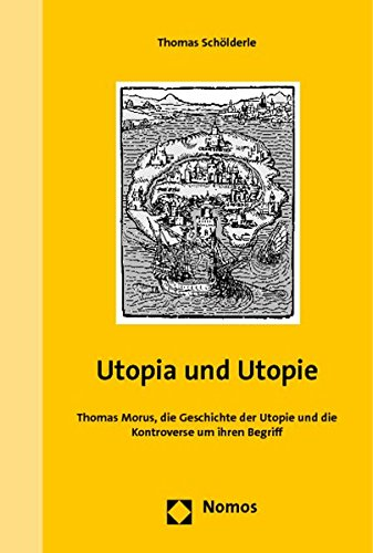 Utopia und Utopie: Thomas Morus, die Geschichte der Utopie und die Kontroverse um ihren Begriff