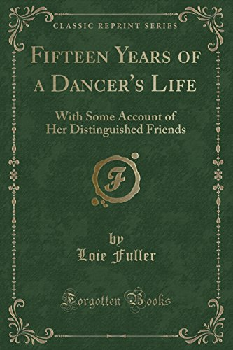 """""""Fifteen Years of a Dancer's Life - With Some Account of Her Distinguished Friends (Classic Reprint)"""" av Loie Fuller"""
