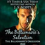 The Billionaire's Salvation: The Billionaire's Obsession - Max | J. S. Scott