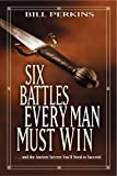 Six Battles Every Man Must Win, Bill Perkins, 1414338988