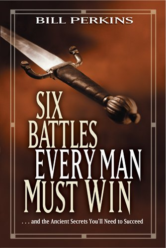 Download Six Battles Every Man Must Win: . . . and the Ancient Secrets You'll Need to Succeed ebook