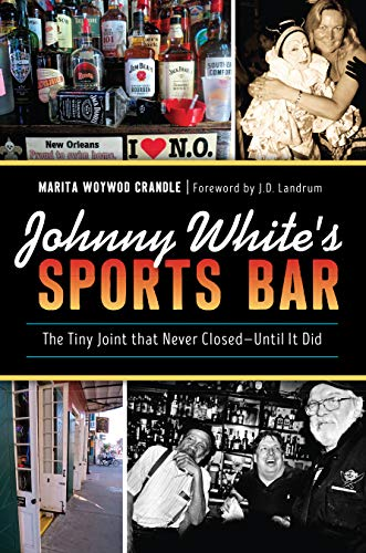 - Johnny White's Sports Bar: The Tiny Joint that Never Closed―Until It Did (American Palate)