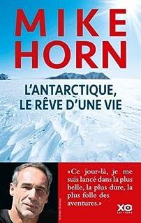 L'Antarctique, le rêve d'une vie, Horn, Mike
