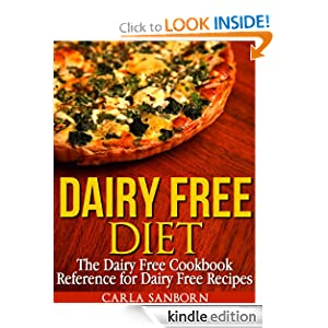 Dairy Free Diet: The Dairy Free Cookbook Reference for Dairy Free Recipes Carla Sanborn