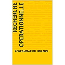 RECHERCHE OPERATIONNELLE: ROGRAMMATION LINEAIRE (French Edition)