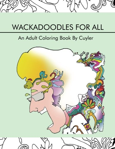 Wackadoodles For All: An Adult Coloring Book by Cuyler