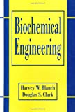 Biochemical Engineering, Second Edition (Chemical Industries)
